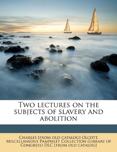 Two lectures on the subjects of slavery and abolition