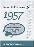 Raten und Erinnern Quiz 1957: Ein Jahrgangsquiz für Geburtstagskinder des Jahrgangs 1957
