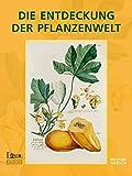 DIE ENTDECKUNG DER PFLANZENWELT: Botanische Drucke vom 15. bis 19. Jahrhundert aus der Universitätsbibliothek Johann Christian Senckenberg -