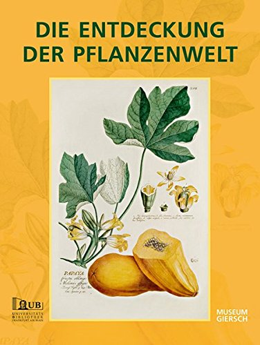DIE ENTDECKUNG DER PFLANZENWELT: Botanische Drucke vom 15. bis 19. Jahrhundert aus der Universitätsbibliothek Johann Christian Senckenberg (Botanische Sammlung)