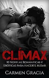 Clímax: 10 Novelas Románticas y Eróticas para Hacerte Sudar (Colección de Romance y Erotica)