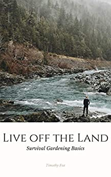 Live off the Land: Survival Gardening Basics (English Edition) de [Fox, Timothy, Publishing, Timely]