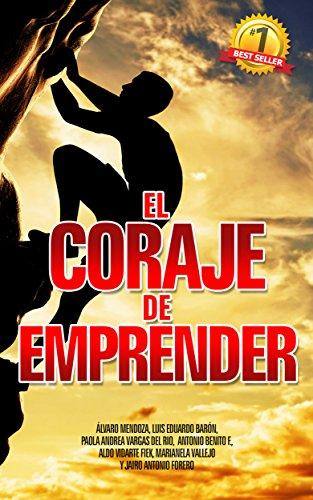 El Coraje de Emprender por Alvaro Mendoza