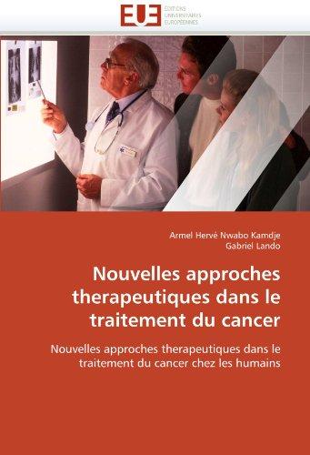 Nouvelles approches therapeutiques dans le traitement du cancer: Nouvelles approches therapeutiques dans le traitement du cancer chez les humains (Omn.Univ.Europ.)