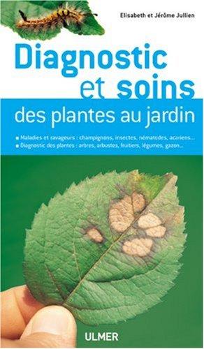 Diagnostic et soins des plantes au jardin par Jérôme Jullien