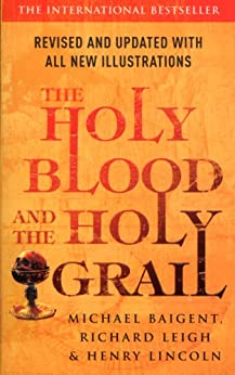 The Holy Blood And The Holy Grail by [Lincoln, Henry, Baigent, Michael, Leigh, Richard]