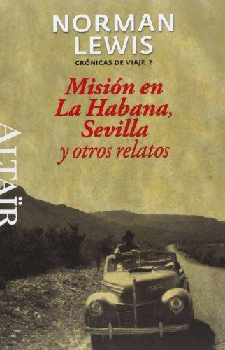 Misión en La Habana, Sevilla y otros relatos: Crónicas de Viaje, 2 (HETERODOXOS)