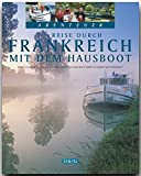 Abenteuer - Reise durch FRANKREICH mit dem HAUSBOOT - Ein Bildband mit über 250 Bildern auf 128 Seiten - STÜRTZ Verlag