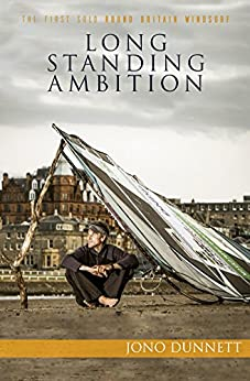 Long Standing Ambition: the first solo round Britain windsurf by [Dunnett, Jono]