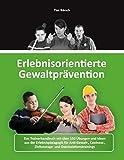 Erlebnisorientierte Gewaltprävention: Das Trainerhandbuch mit über 150 Übungen und Ideen aus der Erlebnispädagogik für Anti-Gewalt-, Coolness-, Zivilcourage- und Deeskalationstrainings