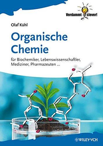 Organische Chemie: Für Biochemiker, Lebenswissenschaftler, Mediziner, Pharmazeuten . . . (Verdammt Clever!)