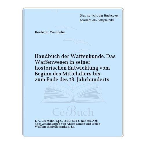 Handbuch der Waffenkunde. Das Waffenwesen in seiner historischen Entwicklung