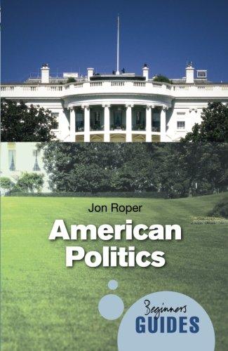 American Politics: A Beginner's Guide (Beginner's Guides)