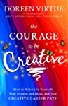 The Courage to Be Creative: How to Be...
