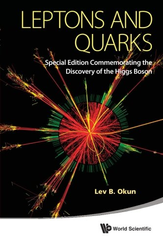 Leptons And Quarks (Special Edition Commemorating The Discovery Of The Higgs Boson) por Lev Borisovich Okun