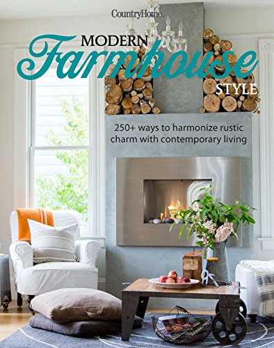 Modern Farmhouse Style: 250+ Ways to Harmonize Rustic Charm with Contemporary Living