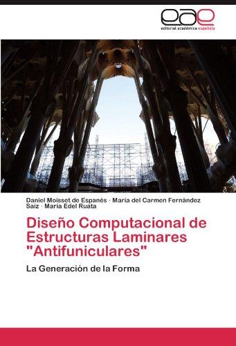 """Diseño Computacional de Estructuras Laminares """"Antifuniculares"""": La Generación de la Forma"""