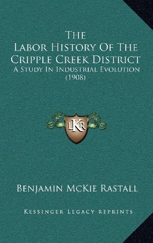 The Labor History of the Cripple Creek District: A Study in Industrial Evolution (1908)
