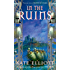 In The Ruins: The Crown of Stars series: Book Six