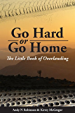 Go Hard or Go Home: The Little Book of Overlanding