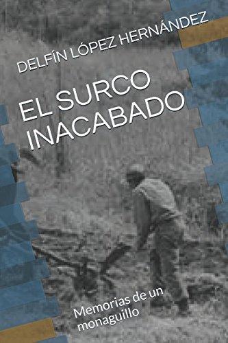 EL SURCO INACABADO: Memorias de un monaguillo por DELFÍN LÓPEZ HERNÁNDEZ