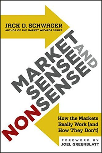 Market Sense and Nonsense: How the Markets Really Work (and How They Don't) by Jack D. Schwager (2012-11-06)
