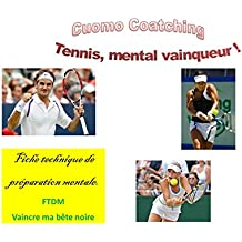 Tennis : Ma bête noire: Comment la vaincre (Fiches de technique mentale t. 7)