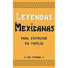Leyendas Mexicanas para Disfrutar en Familia (Spanish Edition)