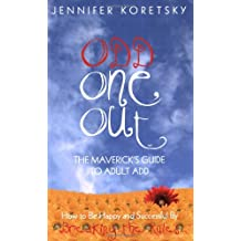 Odd One Out: The Maverick's Guide to Adult Add : How to be Happy and Successful by Breaking the Rules