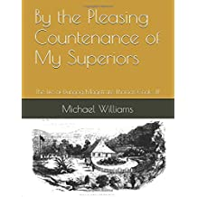 By the Pleasing Countenance of My Superiors: The life of Dungog Police Magistrate, Thomas Cook, Esq. (Williams Valley Histories, Band 1)