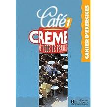Café Creme 1. Cahier D'Exercices: Cahier D'Exercices 1 (Café Crème)