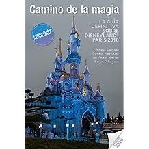 Camino de la Magia: La guía definitiva sobre Disneyland® Paris 2018 (Spanish Edition)