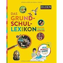 Das Grundschullexikon: Entdecken - Verstehen - Mitmachen: Mit Mitmach-Lexikon für neugierige Forscher (Duden Kinder- und Jugendlexika)