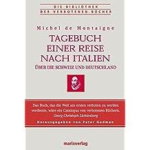 Tagebuch einer Reise nach Italien über die Schweiz und Deutschland: Bibliothek der verbotenen Bücher