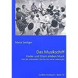Das Musikschiff: Kinder und Eltern erleben Musik, von der pränatalen Zeit bis ins vierte Lebensjahr. ConBrio Fachbuch Band 10. Ausgabe mit CD.