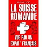 La Suisse romande vue par un expat' francais (French Edition)