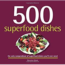 500 Superfood Dishes: The Only Compendium of Superfood Dishes You'll Ever Need