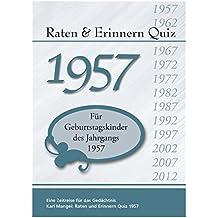 Raten und Erinnern Quiz 1957: Ein Jahrgangsquiz für Geburtstagskinder des Jahrgangs 1957 - 60. Geburtstag