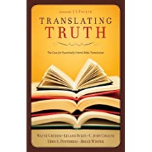Translating Truth: The Case for Essentially Literal Bible Translation by C. John Collins (2005-11-08)