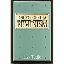 Encyclopedia of Feminism by Lisa Tuttle (1986-10-30)
