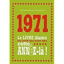 1971 - Le livre illustré de ceux qui sont nés cette année-là !