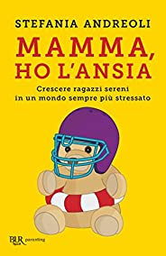 Mamma ho l'ansia: Crescere ragazzi sereni in un mondo sempre più stres