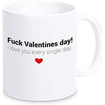 Tasse Fuck Valentines Day I Love You Every Single Day