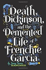 Death, Dickinson, and the Demented Life of Frenchie Garcia by Jenny Torres Sanchez (2013-05-28) Taschenbuch