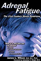 (Adrenal Fatigue: The 21st Century Stress Syndrome) By Wilson, James L. (Author) Paperback on (01 , 2001)
