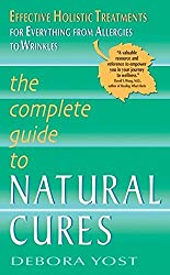 The Complete Guide to Natural Cures: Effective Holistic Treatments for Everything from Allergies to Wrinkles (Lynn Sonberg Books) by Debora Yost (2008-12-30)