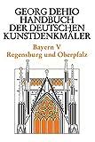 Bayern 5. Regensburg und die Oberpfalz. Handbuch der Deutschen Kunstdenkmäler: BD V (Dehio - Handbuch der deutschen Kunstdenkmäler) - Georg Dehio