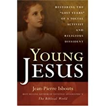 Young Jesus: Restoring the Lost Years of a Social Activist and Religious Dissident