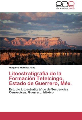 Litoestratigrafia de La Formacion Tetelcingo, Estado de Guerrero, Mex. por Martinez Paco Margarita