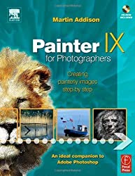 Painter IX for Photographers: Creating Painterly Images Step by Step Pap/Cdr edition by Addison, Martin (2005) Paperback